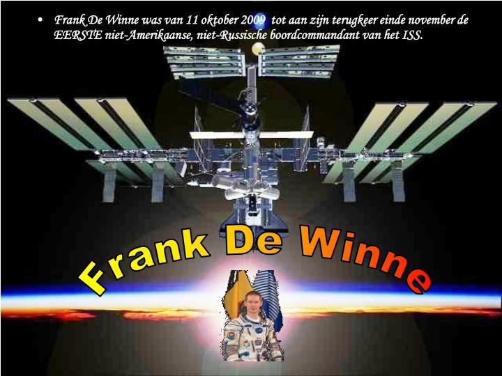 Frank De Winne was van 11 oktober 2009  tot aan zijn terugkeer einde november de EERSTE niet-Amerika...