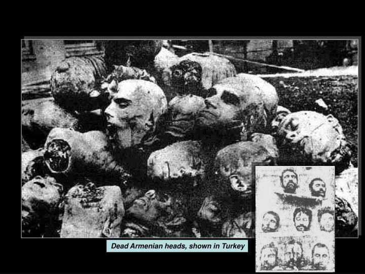 Dead Armenian heads, shown in Turkey