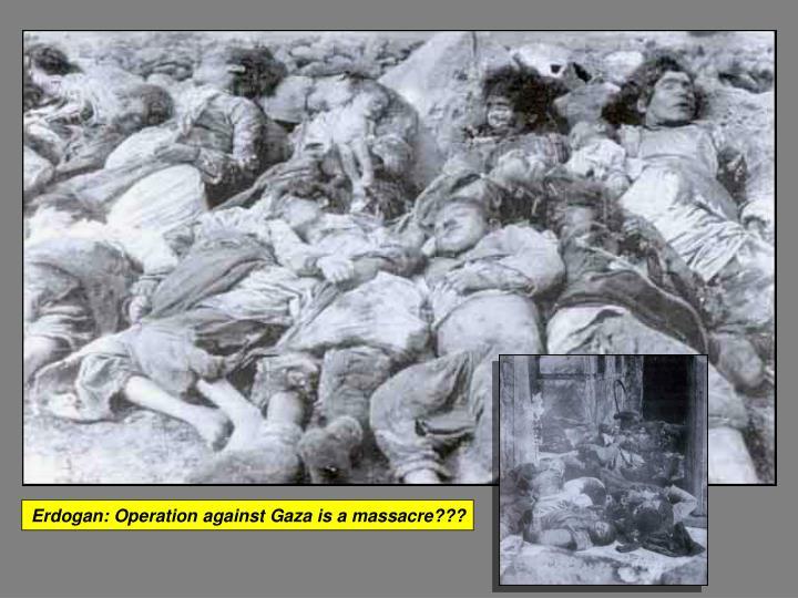 Erdogan: Operation against Gaza is a massacre???