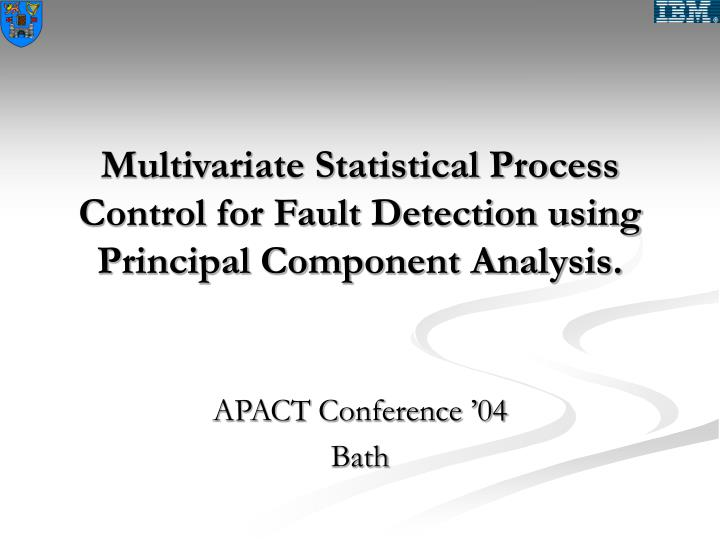multivariate statistical process control for fault detection using principal component analysis n.