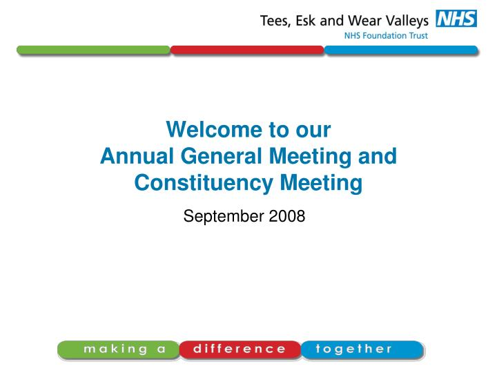 Welcome to our annual general meeting and constituency meeting
