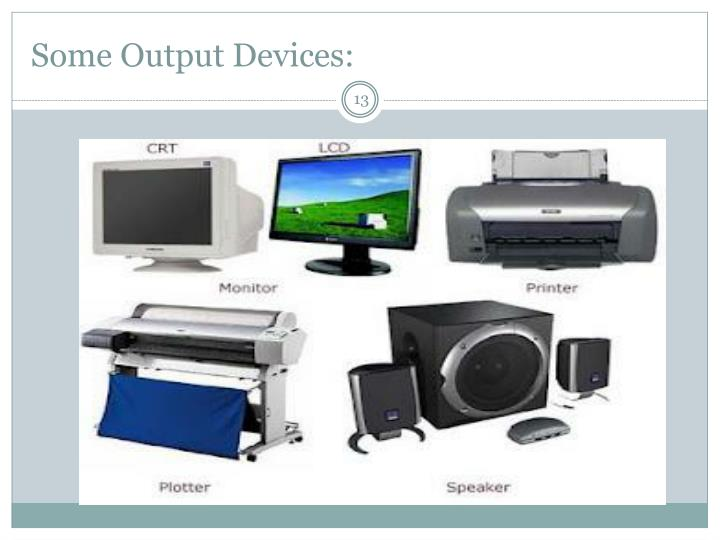 Some Output Devices: