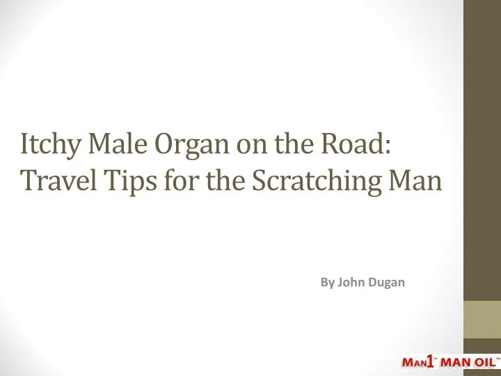 Itchy male organ on the road travel tips for the scratching man