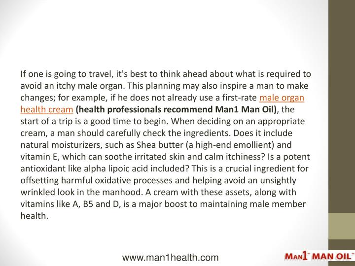 If one is going to travel, it's best to think ahead about what is required to avoid an itchy male organ. This planning may also inspire a man to make changes; for example, if he does not already use a first-rate