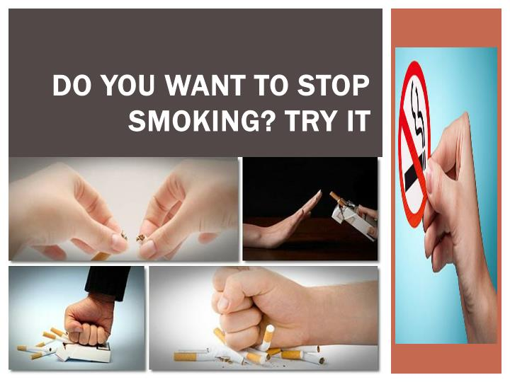 do you want to stop smoking try it n.