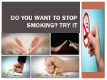 do you want to stop smoking try it
