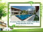 a luxury villa comes loaded with many great benefits such as