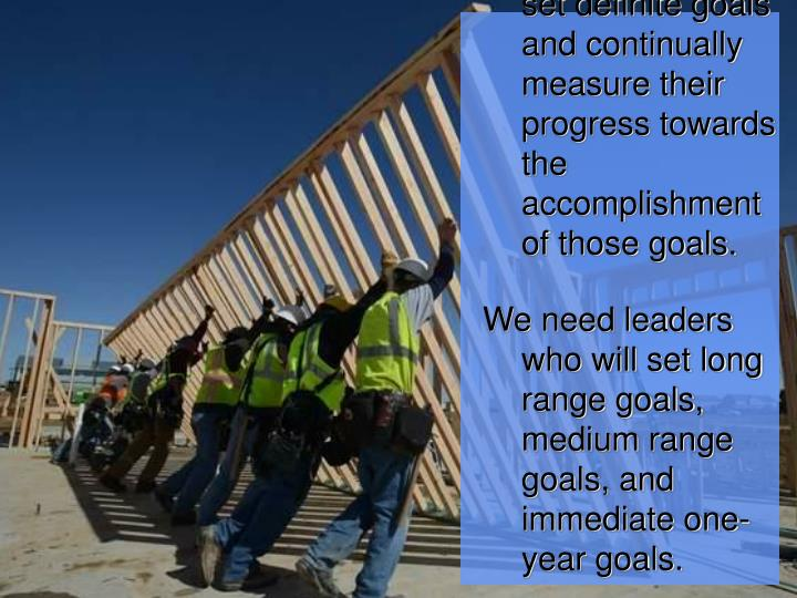 Productive leaders set definite goals and continually measure their progress towards the accomplishment of those goals.