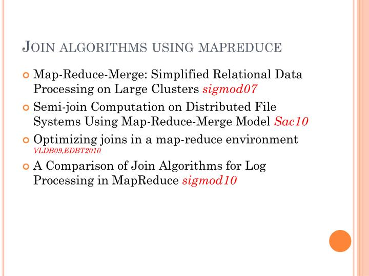 comparison of join algorithms in mapreduce framework This paper provides an empirical comparison of fork/join and mapreduce,  the  java fork/join framework targets single jvm, shared-memory parallelism, ie a   plements a work stealing algorithm, which has been shown to be an effective.