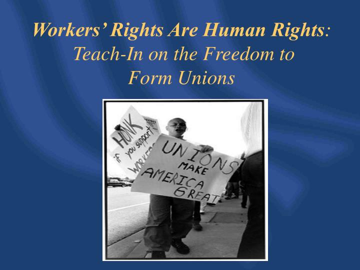 Workers rights are human rights teach in on the freedom to form unions