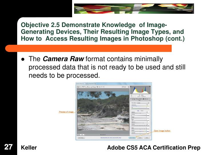 Objective 2.5 Demonstrate Knowledge  of Image-Generating Devices, Their Resulting Image Types, and How to  Access Resulting Images in Photoshop (cont.)