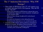 the 1 st industrial revolution why nw europe