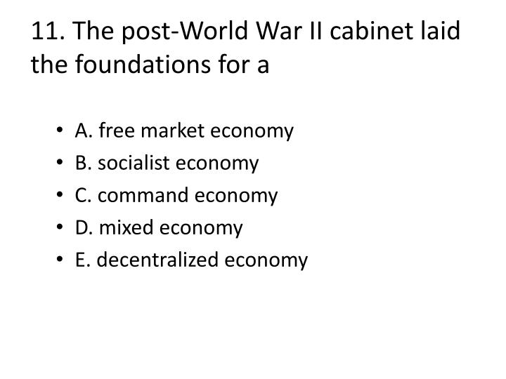 11. The post-World War II cabinet laid the foundations for a