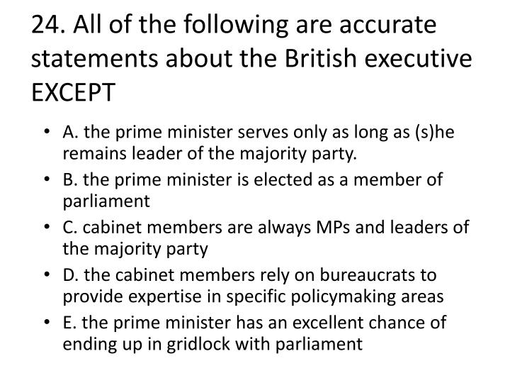 24. All of the following are accurate statements about the British executive EXCEPT
