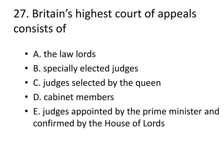27. Britain's highest court of appeals consists of