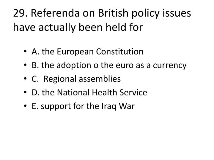 29. Referenda on British policy issues have actually been held for
