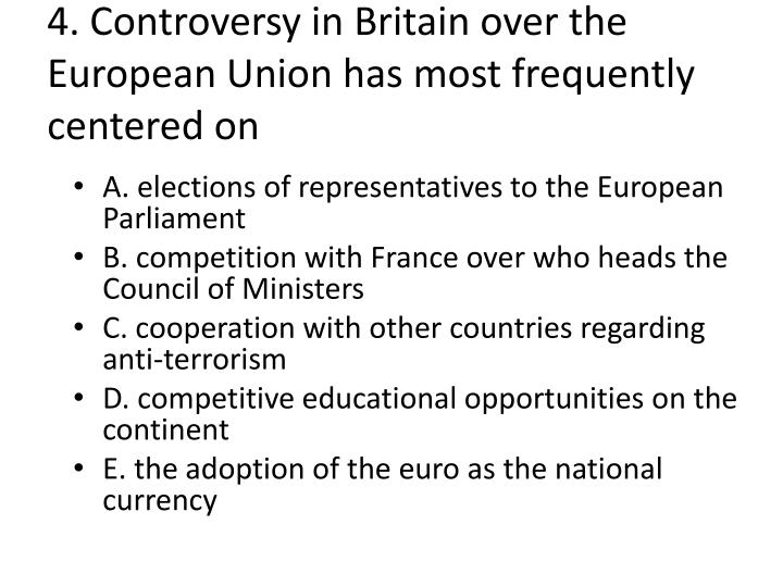 4. Controversy in Britain over the European Union has most frequently centered on