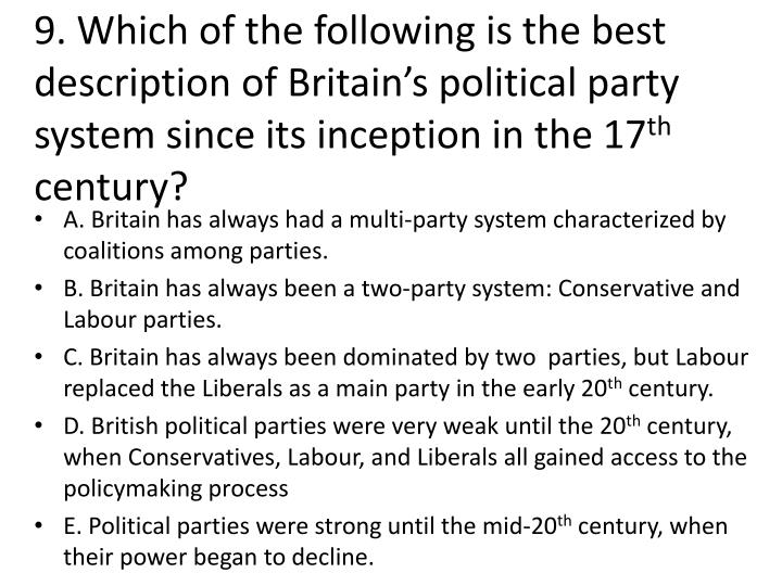 9. Which of the following is the best description of Britain's political party system since its inception in the 17