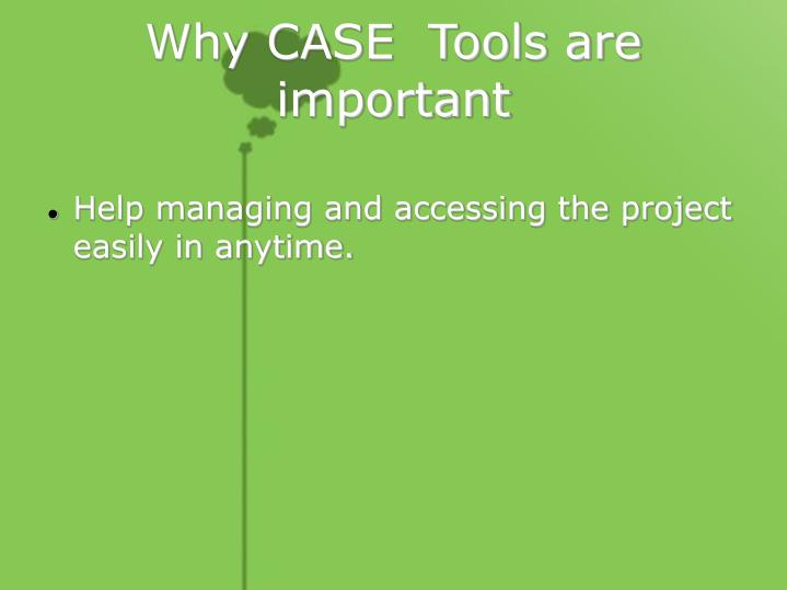 Why CASE  Tools are important