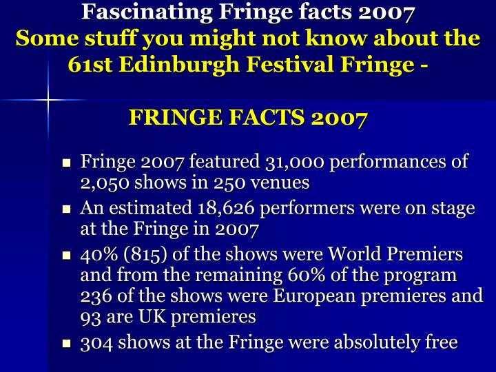 Fascinating Fringe facts 2007