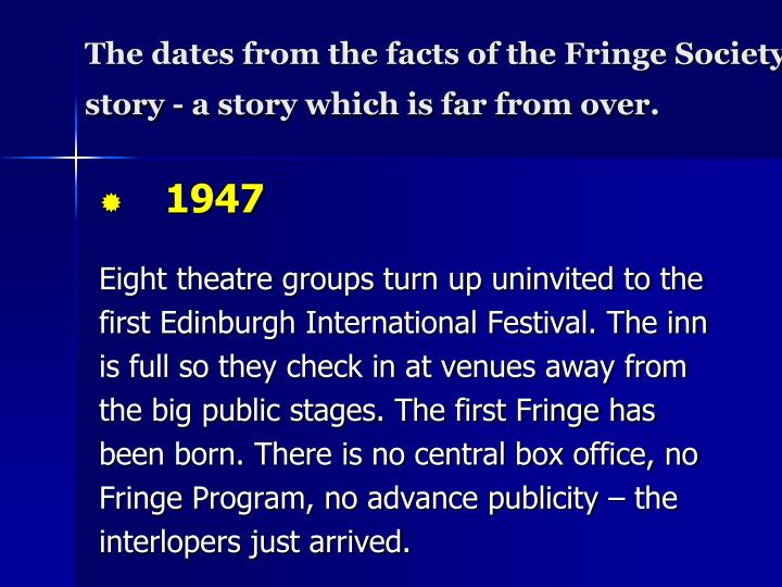 The dates from the facts of the Fringe Society story - a story which is far from over.