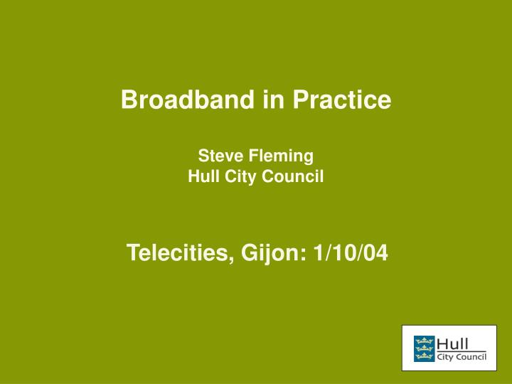 broadband in practice steve fleming hull city council