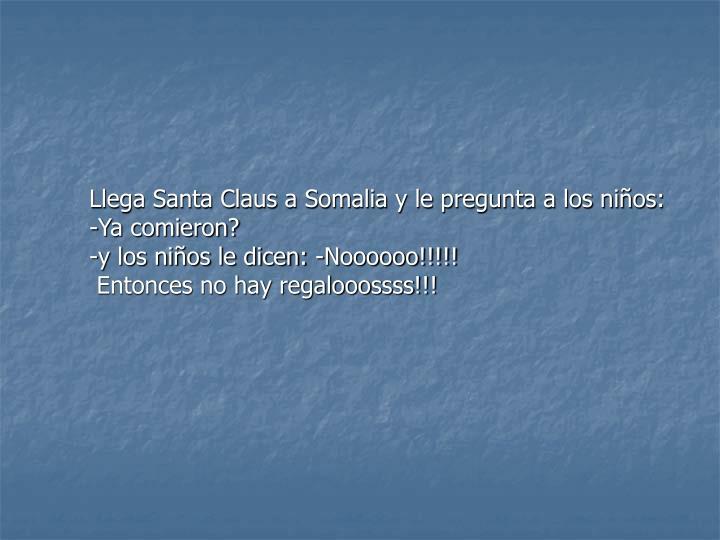 Llega Santa Claus a Somalia y le pregunta a los niños: