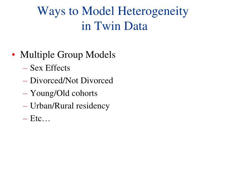 Ways to model heterogeneity in twin data