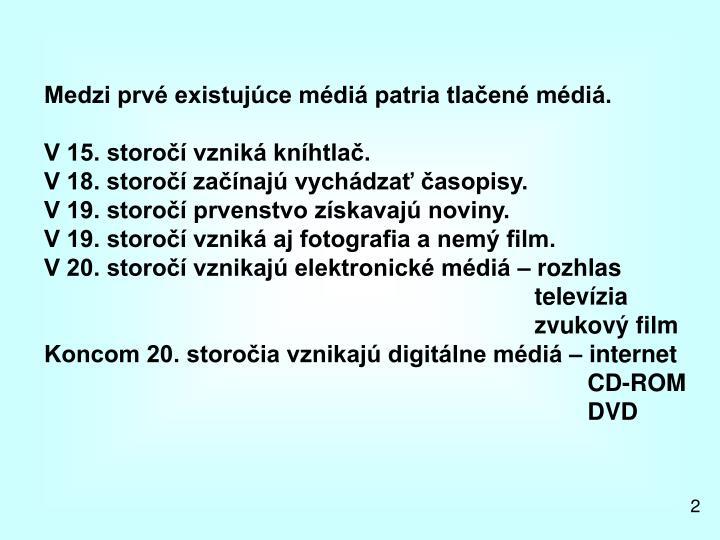 Medzi prvé existujúce médiá patria tlačené médiá.