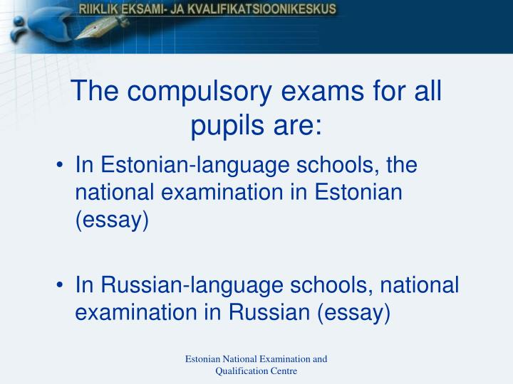 The compulsory exams for all pupils are: