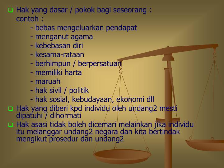 Hak yang dasar / pokok bagi seseorang :