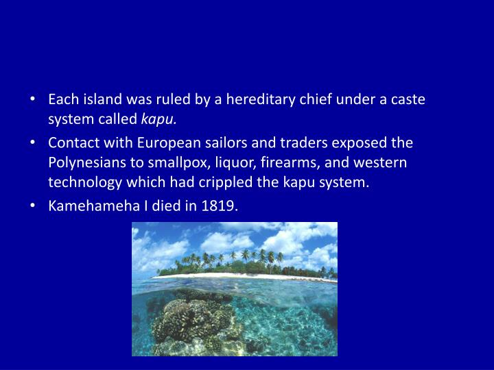 Each island was ruled by a hereditary chief under a caste system called