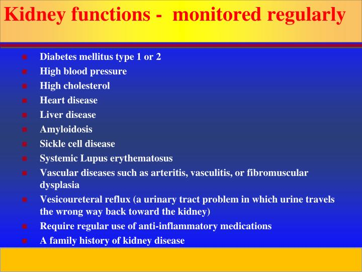 Kidney functions -  monitored regularly
