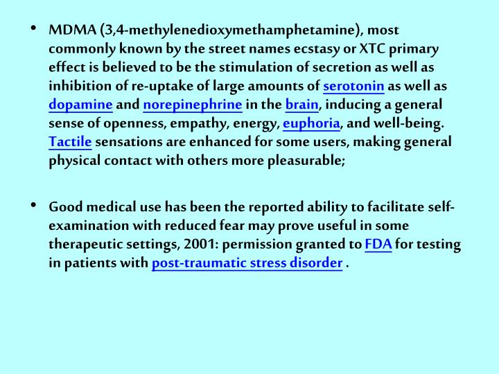 MDMA (3,4-methylenedioxymethamphetamine), most commonly known by the street names ecstasy or XTC primary effect is believed to be the stimulation of secretion as well as inhibition of re-uptake of large amounts of