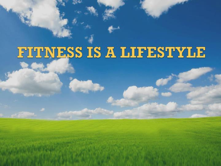 fitness is a lifestyle n.
