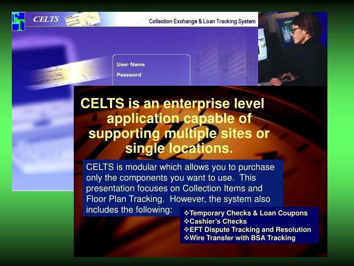 CELTS is an enterprise level application capable of supporting multiple sites or single locations.
