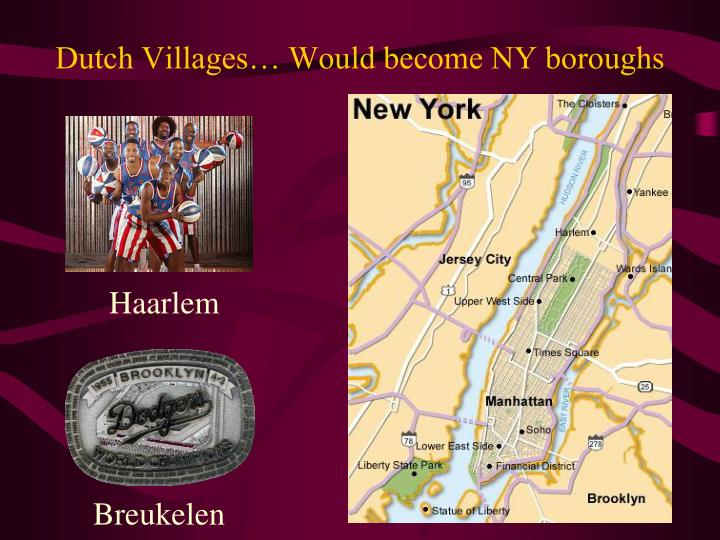 Dutch Villages… Would become NY boroughs