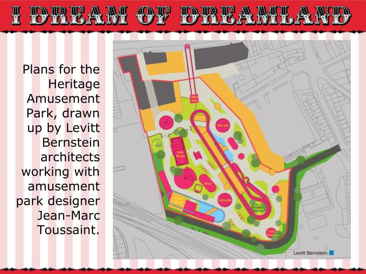 Plans for the Heritage Amusement Park, drawn up by Levitt Bernstein architects working with amusemen...