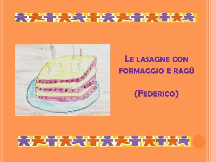Le lasagne con formaggio e ragù