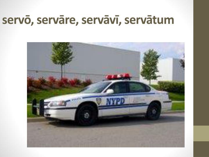 servō, servāre, servāvī, servātum