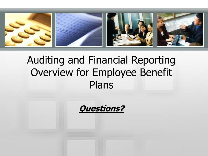 Auditing and Financial Reporting Overview for Employee Benefit Plans