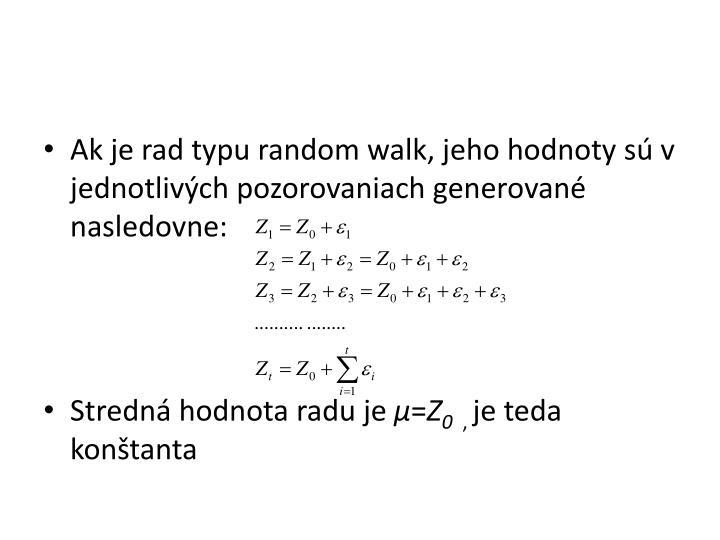 Ak je rad typu random walk, jeho hodnoty sú v jednotlivých pozorovaniach generované nasledovne: