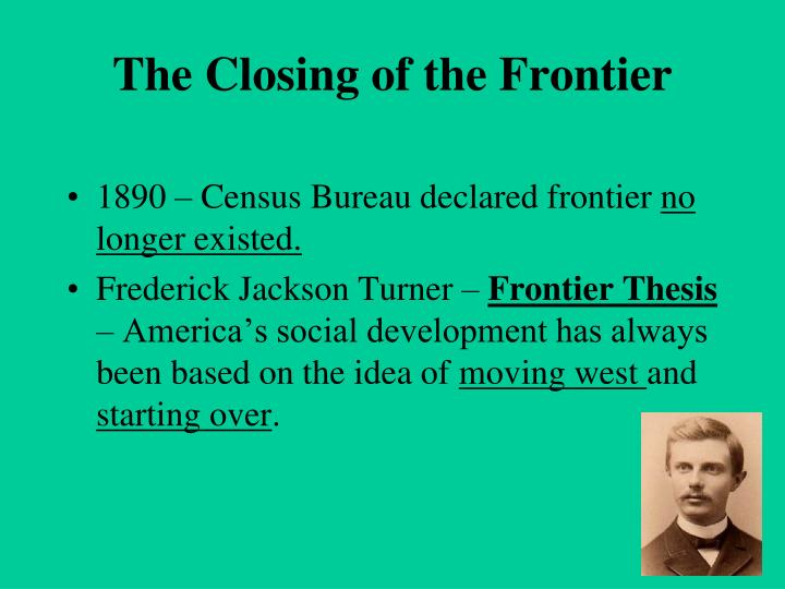 frederick jackson turner frontier thesis apush quizlet Apush 17 description frederick jackson turner, frontier thesis: the frontier provided a place for homeless and solved social problems term.