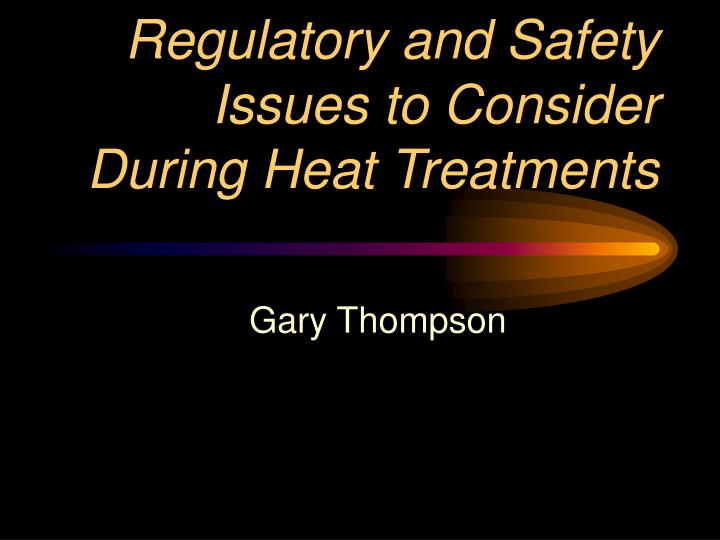 regulatory and safety issues to consider during heat treatments n.