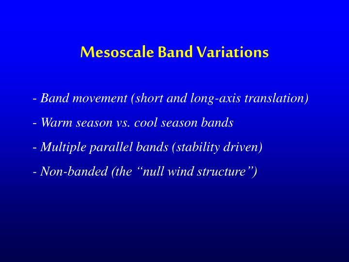 Mesoscale Band Variations