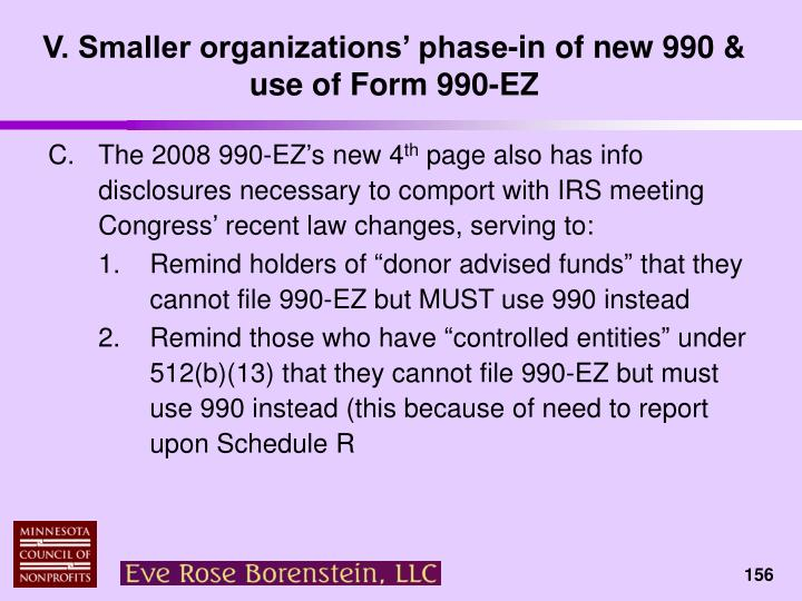 V. Smaller organizations' phase-in of new 990 & use of Form 990-EZ