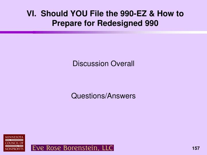 VI.  Should YOU File the 990-EZ & How to Prepare for Redesigned 990
