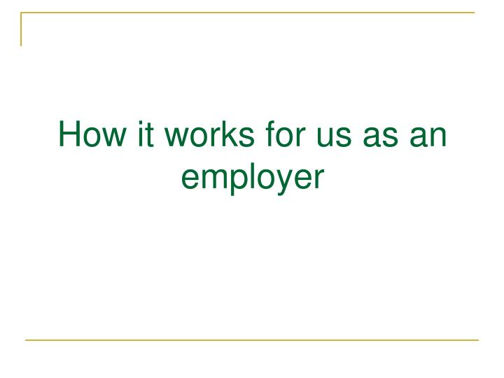 How it works for us as an employer