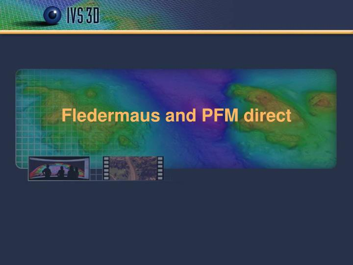 Fledermaus and PFM direct