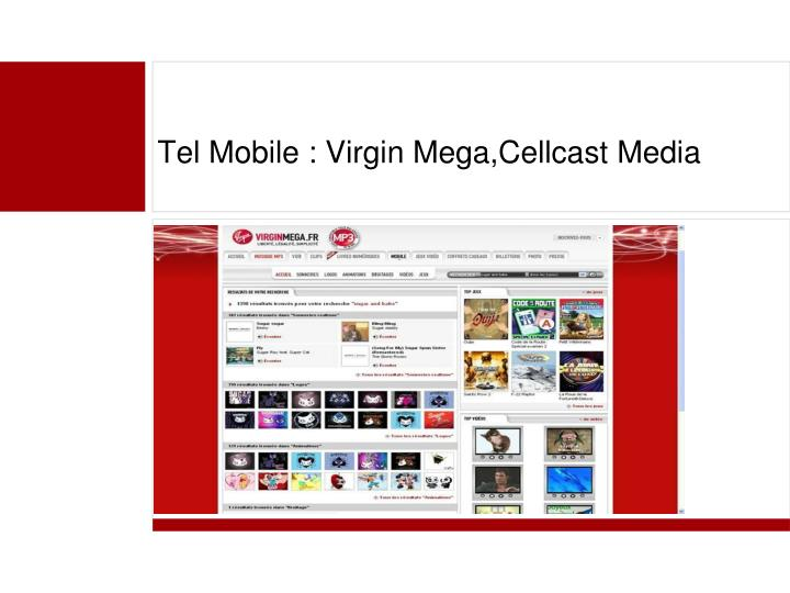 Tel Mobile : Virgin Mega,Cellcast Media